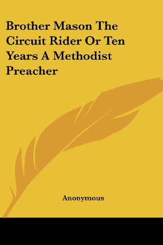9781417965229: Brother Mason The Circuit Rider Or Ten Years A Methodist Preacher