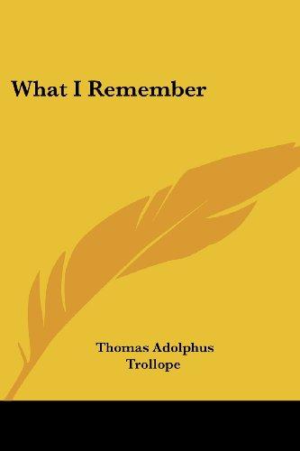 What I Remember: Trollope, Thomas Adolphus