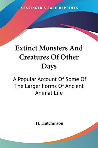 9781417974610: Extinct Monsters and Creatures of Other Days: A Popular Account of Some of the Larger Forms of Ancient Animal Life