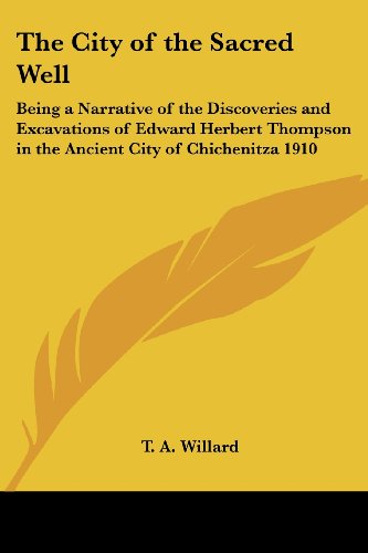 9781417976751: The City of the Sacred Well: Being a Narrative of the Discoveries and Excavations of Edward Herbert Thompson in the Ancient City of Chichenitza 1910