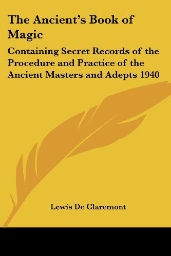 9781417978038: The Ancient's Book of Magic: Containing Secret Records of the Procedure and Practice of the Ancient Masters and Adepts 1940