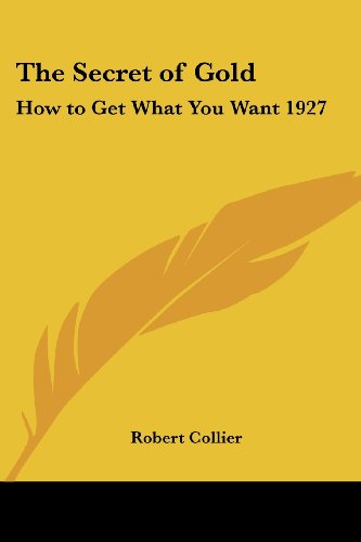 9781417978793: The Secret of Gold: How to Get What You Want 1927