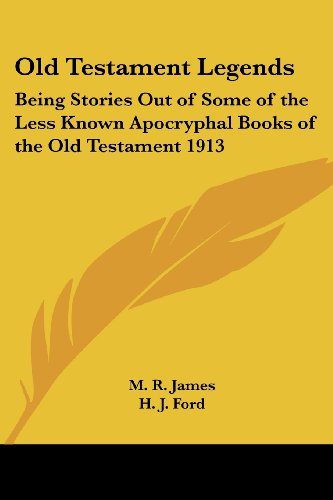 Old Testament Legends: Being Stories Out of Some of the Less Known Apocryphal Books of the Old Testament 1913 (1417980435) by M. R. James