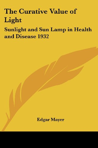 9781417980475: The Curative Value of Light: Sunlight and Sun Lamp in Health and Disease 1932