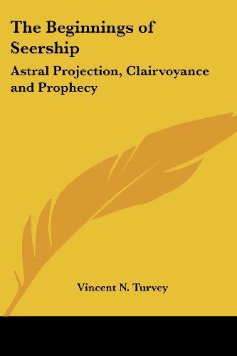 9781417981922: The Beginnings of Seership: Astral Projection, Clairvoyance and Prophecy
