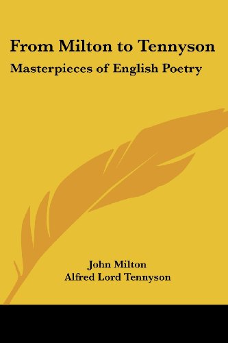 From Milton to Tennyson: Masterpieces of English: Milton, John, Tennyson,