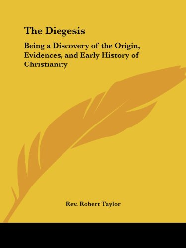 9781417993499: The Diegesis: Being a Discovery of the Origin, Evidences, and Early History of Christianity