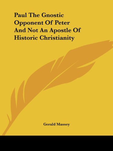 9781417995240: Paul The Gnostic Opponent Of Peter And Not An Apostle Of Historic Christianity