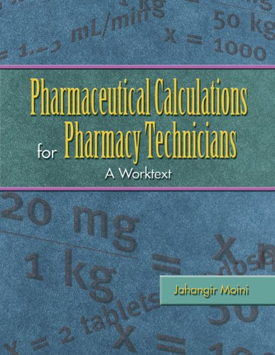 Pharmaceutical Calculations for Pharmacy Technicians: A Worktext: Jahangir Moini