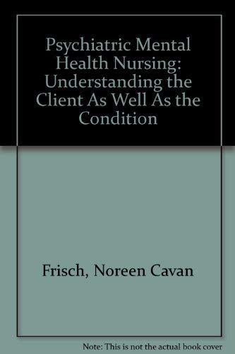 9781418026004: Psychiatric Mental Health Nursing: Understanding the Client As Well As the Condition