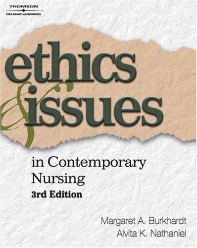 Ethics and Issues in Contemporary Nursing: Margaret A. Burkhardt,