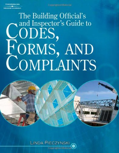 The Building Official's and Inspector's Guide to Codes, Forms, and Complaints: Linda ...