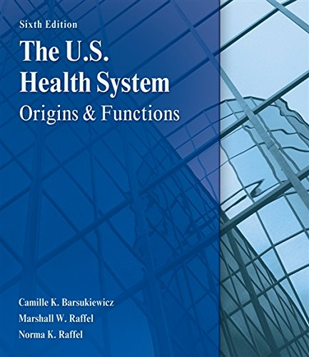 The U.S. Health System: Origins and Functions: Barsukiewicz, Camille K.; Raffel, Marshall W.; ...