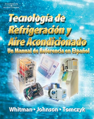 Refrigeration and Air Conditioning Technology: A Spanish Reference Manual (9781418055714) by Bill Whitman; Bill Johnson; John Tomczyk