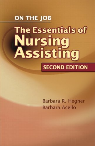 On the Job: The Essentials of Nursing: Hegner, Barbara; Acello,