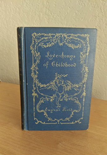 9781418104955: Love-Songs of Childhood, by Eugene Field.