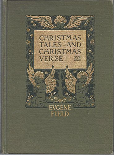 9781418115531: Christmas tales and Christmas verse, by Eugene Field; illustrations by Florence Storer.