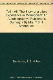 9781418162481: Tell It All: The Story of a Life's Experience in Mormonism: An Autobiography: [Publisher's Dummy] / By Mrs. T.B.H. Stenhouse.