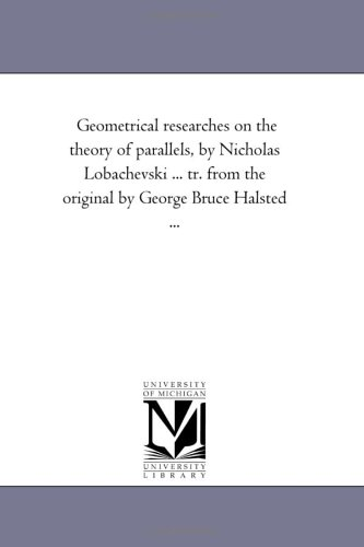 Geometrical researches on the theory of parallels,: Michigan Historical Reprint