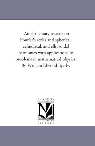 An elementary treatise on Fourier's series and: Michigan Historical Reprint