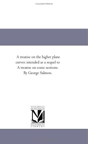 A treatise on the higher plane curves: Michigan Historical Reprint