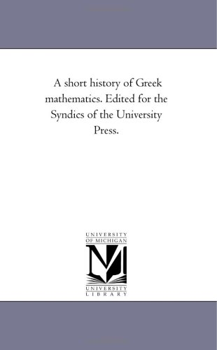 A short history of Greek mathematics. Edited: Michigan Historical Reprint