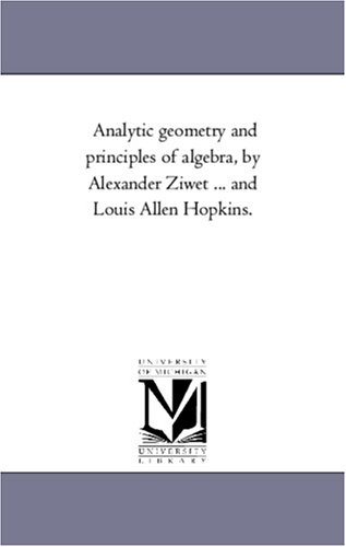 9781418183417: Analytic geometry and principles of algebra, by Alexander Ziwet ... and Louis Allen Hopkins.