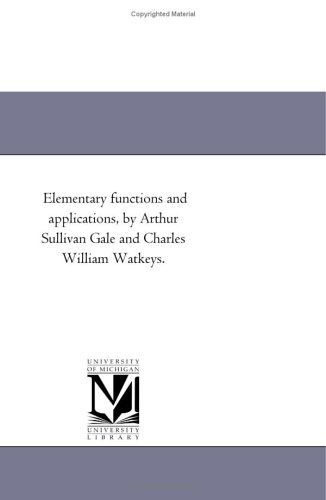 Elementary functions and applications, by Arthur Sullivan Gale and Charles William Watkeys.: ...