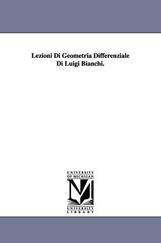 Lezioni Di Geometria Differenziale Di Luigi Bianchi.: Luigi Bianchi