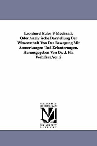 9781418185756: Leonhard Euler'S Mechanik Oder Analytische Darstellung Der Wissenschaft Von Der Bewegung Mit Anmerkungen Und Erläuterungen. Herausgegeben Von Dr. J. Ph. Wohlfers.Vol. 2