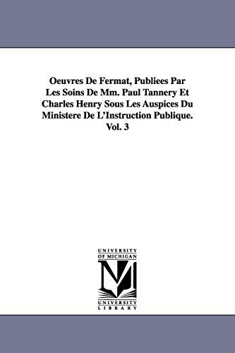 9781418185947: Oeuvres De Fermat, Publiées Par Les Soins De Mm. Paul Tannery Et Charles Henry Sous Les Auspices Du Ministère De L'Instruction Publique.Vol. 3