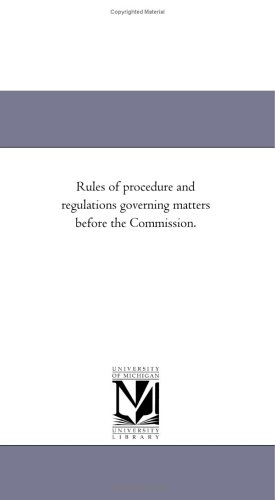 Rules of procedure and regulations governing matters before the Commission.