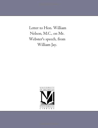 Letter to Hon. William Nelson, M.C., on Mr. Websters Speech, from William Jay.