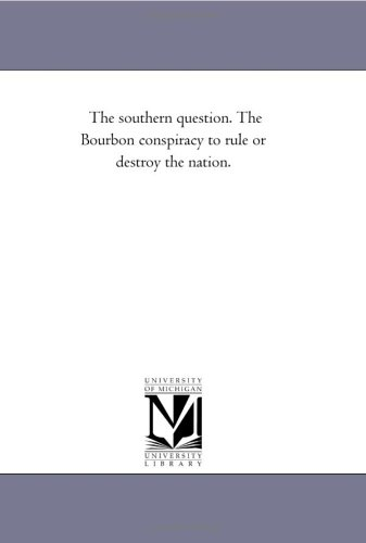 9781418189525: The southern question. The Bourbon conspiracy to rule or destroy the nation.