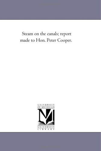 Steam on the Canals Report Made to Hon. Peter Cooper.