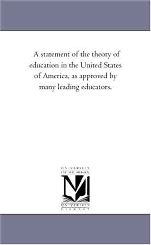 A statement of the theory of education in the United States of America, as approved by many leading...