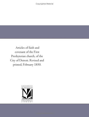 Articles of faith and covenant of the First Presbyterian church, of the City of Detroit. Revised ...