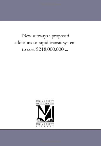 New Subways: Proposed Additions to Rapid Transit System to Cost 218,000,000 .