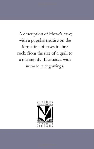 A Description of Howes Cave With a Popular Treatise on the Formation of Caves in Lime Rock, from ...