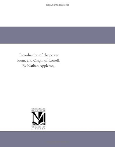 9781418195342: Introduction of the power loom, and Origin of Lowell. By Nathan Appleton.