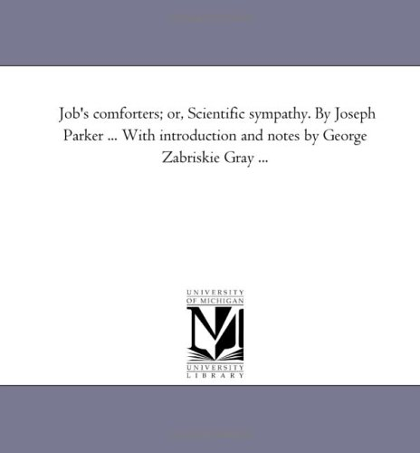 9781418197193: Job's comforters; or, Scientific sympathy. By Joseph Parker ... With introduction and notes by George Zabriskie Gray ...