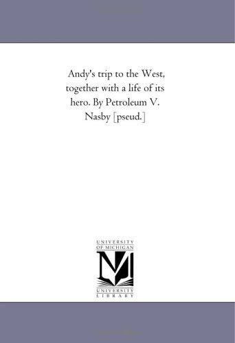 9781418198268: Andy's trip to the West, together with a life of its hero. By Petroleum V. Nasby [pseud.]