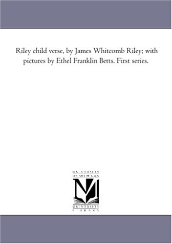 Riley child verse, by James Whitcomb Riley;: Michigan Historical Reprint