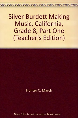 Silver-Burdett Making Music, California, Grade 8, Part One (Teacher's Edition): March, Hunter ...