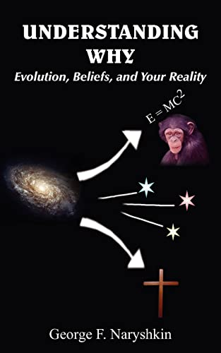 9781418403492: Understanding Why: Evolution, Beliefs, and Your Reality