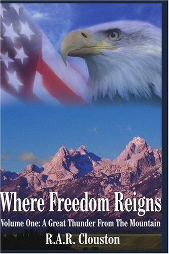 Where Freedom Reigns: Volume One: A Great Thunder From The Mountain: Clouston, Robert