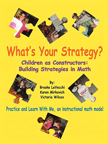 Whats Your Strategy?: Children as Constructors: Building Strategies in Math: Victoria Wilcox
