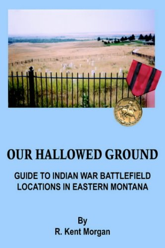 9781418404734: Our Hallowed Ground: Guide To Indian War Battlefield Locations in Eastern Montana