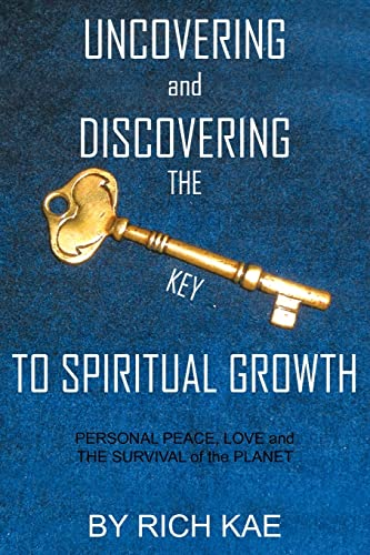 9781418406745: Uncovering and Discovering the Key To Spiritual Growth: Personal Peace, Love And The Survival Of The Planet