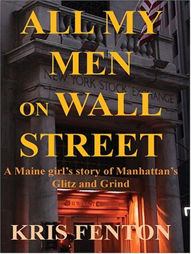 9781418407797: All My Men on Wall Street: A Maine Girl's Story of Manhattan's Glitz and Grind
